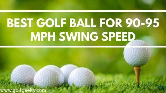 Best Golf Ball For 90 95 mph Swing Speed